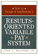 How to Design and Implement a Results-Oriented Variable Pay System
