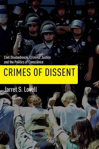 Crimes of Dissent: Civil Disobedience, Criminal Justice, and the Politics of Conscience (Alternative Criminology) - Jarret S. Lovell