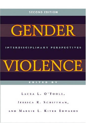 Gender Violence (Second Edition): Interdisciplinary Perspectives - Laura L. O'Toole; Jessica R. Schiffman; Margie L. Kiter Edwards