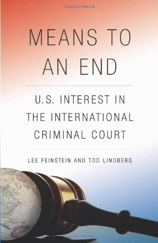 Means to an End: U.S. Interest in the International Criminal Court - Lee Feinstein; Tod Lindberg