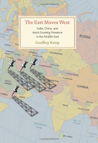 The East Moves West: India, China, and Asia's Growing Presence in the Middle East - Geoffrey Kemp