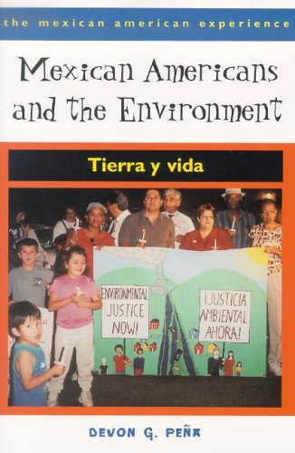 Mexican Americans and the Environment: Tierra y Vida (The Mexican American Experience) - Devon G. Pe?a