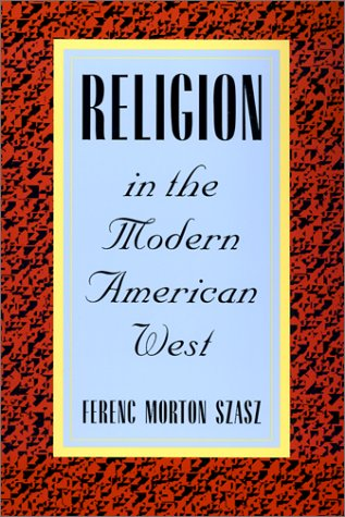 Religion in the Modern American West - Ferenc Morton Szasz