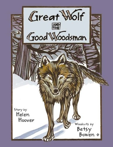 Great Wolf and the Good Woodsman (Fesler-Lampert Minnesota Heritage) - Helen Hoover
