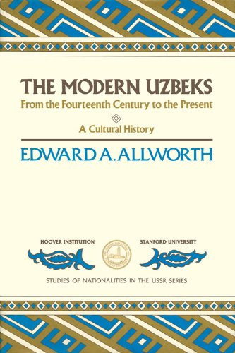 The Modern Uzbeks: From the Fourteenth Century to the Present: A Cultural History (Studies of Nationalities in the USSR) - Edward A. Allworth