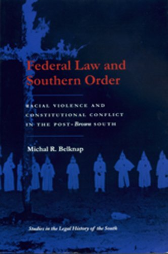 Federal Law and Southern Order: Racial Violence and Constitutional Conflict in the Post-Brown South (Studies in the Legal History of the Sou - Michal Belknap
