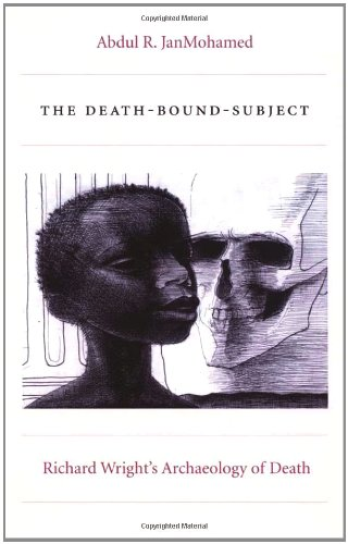 The Death-Bound-Subject: Richard Wright's Archaeology of Death (Post-Contemporary Interventions) - Abdul R. JanMohamed