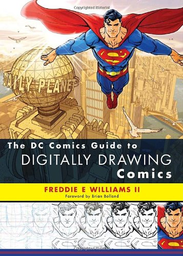 The DC Comics Guide to Digitally Drawing Comics - Freddie E Williams II