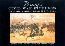 "Prang's Civil War Pictures: The Complete Battle Chromos of Louis Prang with the Full ""Descriptive Texts"""