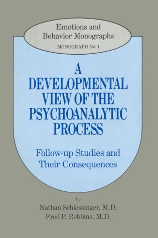 A Developmental View of the Psychoanalytic Process: Follow Up Studies  &  Their Consequences - Fred Robbins; Nathan Schlessinger