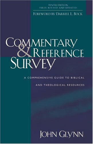 Commentary and Reference Survey: A Comprehensive Guide to Biblical and Theological Resources - John Glynn