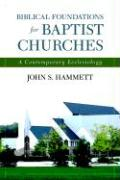 Biblical Foundations for Baptist Churches: A Contemporary Ecclesiology