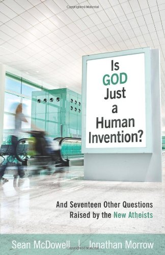 Is God Just a Human Invention? - Sean McDowell, Jonathan Morrow
