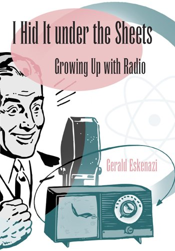 I Hid It under the Sheets: Growing Up with Radio (SPORTS  &  AMERICAN CULTURE) - Gerald Eskenazi