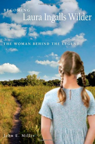 Becoming Laura Ingalls Wilder: The Woman behind the Legend (MISSOURI BIOGRAPHY SERIES) - John E. Miller