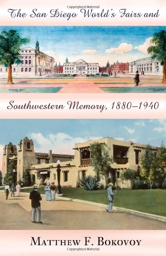 The San Diego World's Fairs and Southwestern Memory, 1880-1940 - Matthew F. Bokovoy
