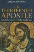 The Thirteenth Apostle: What the Gospel of Judas Really Says