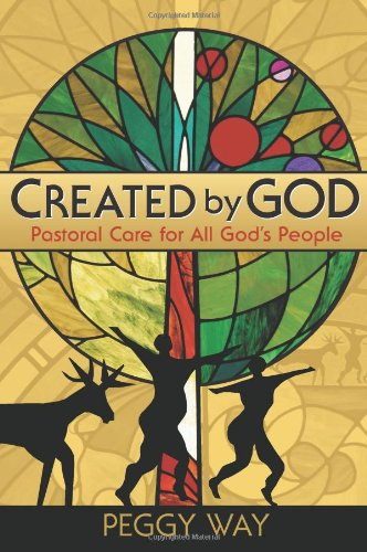 Created by God: Pastoral Care for All God's People - Dr. Peggy Way