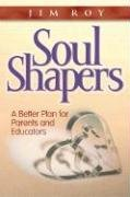 Soul Shapers: A Better Plan for Parents and Educators - Jim Roy