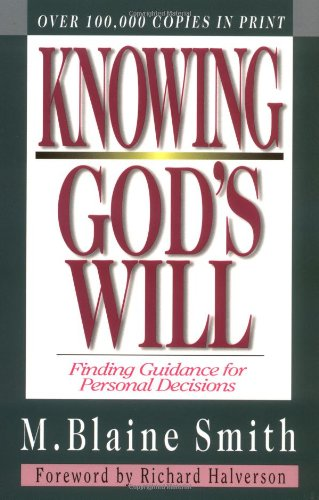 Knowing God's Will: Finding Guidance for Personal Decisions - M. Blaine Smith