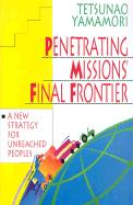 Penetrating Missions' Final Frontier: A New Strategy for Unreached Peoples