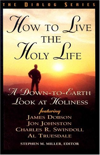 How to Live the Holy Life: A Down-to-Earth Look at Holiness  (Dialog) - Beacon Hill Press