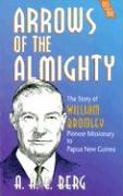 Arrows of the Almighty: The Story of William Bromley Pioneer Missionary to Papua New Guinea (Nwms Reading Books)