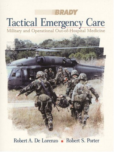 Tactical Emergency Care: Military and Operational Out-of-Hospital Medicine - Robert A. De Lorenzo; Robert S. Porter