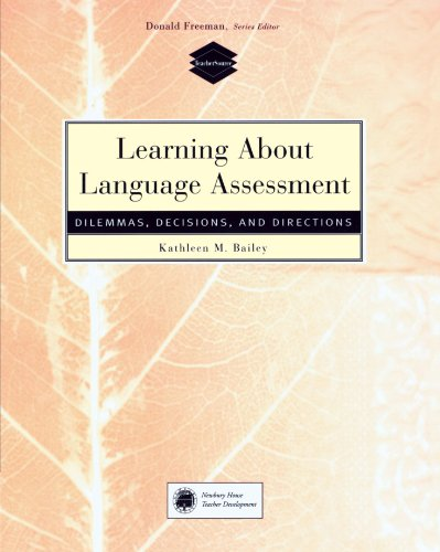 Learning About Language Assessment: Dilemmas, Decisions, and Directions - Kathleen M. Bailey