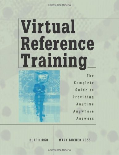 Virtual Reference Training: The Complete Guide to Providing Anytime, Anywhere Answers - Buff Hirko; Mary Bucher Ross