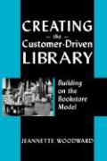 Creating the Customer-Driven Library: Building on the Bookstore Model