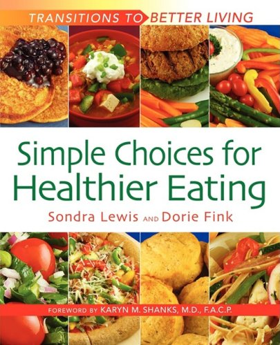 Simple Choices for Healthier Eating (Transitions to Better Living) - Sondra K. Lewis; Dorie Fryling Fink