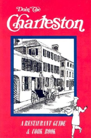 Doin' the Charleston: A Restaurant Guide  &  Cookbook - Molly Heady Sillers