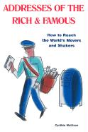 Addresses of the Rich & Famous: How to Reach the World's Movers and Shakers