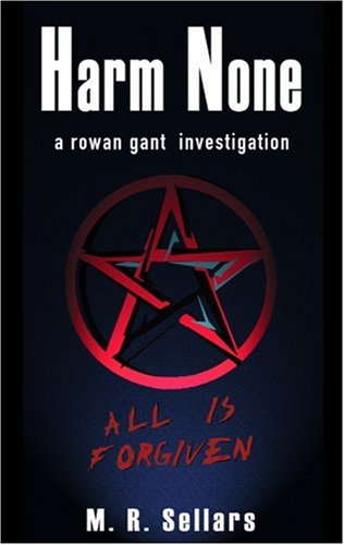 Harm None: A Rowan Gant Investigation - M. R. Sellars
