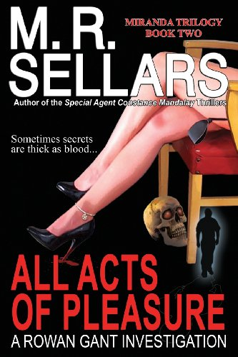 All Acts of Pleasure: Book Two of the Miranda Trilogy (Rowan Gant Investigations) - M. R. Sellars