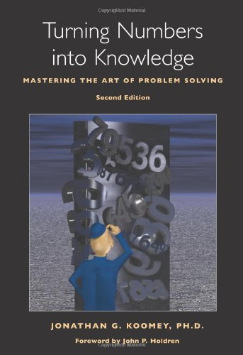 Turning Numbers into Knowledge: Mastering the Art of Problem Solving - Jonathan G. Koomey PhD