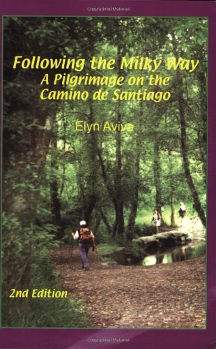 Following the Milky Way: A Pilgrimage on the Camino de Santiago - Elyn Aviva