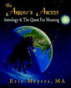 The Arrow's Ascent: Astrology & the Quest for Meaning