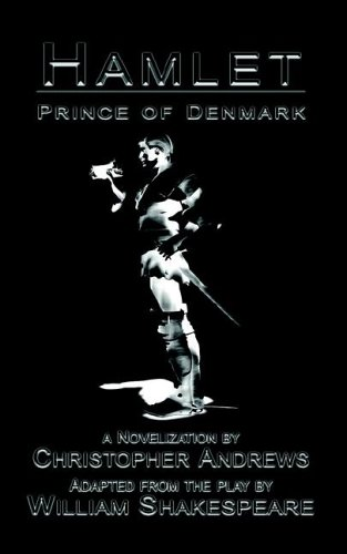 Hamlet: Prince of Denmark - Christopher Andrews; William Shakespeare