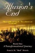 Illusion's End - Book One: A Transformational Journey - Francis M.
