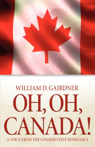 Oh, Oh, Canada! A Voice from the Conservative Resistance - William D. Gairdner