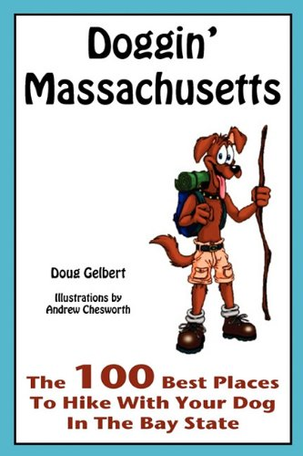Doggin' Massachusetts: The 100 Best Places to Hike with Your Dog in the Bay State - Doug Gelbert