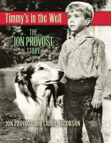 Timmy's in the Well: The Jon Provost Story - Jon Provost; Laurie Jacobson