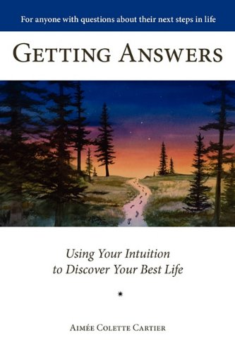 Getting Answers Using Your Intuition to Discover Your Best Life - Aim?e Colette Cartier