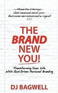 The Brand New You! Transforming Your Life with God-Driven Personal Branding
