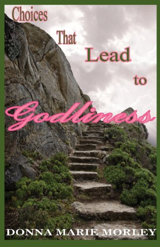 Choices That Lead to Godliness - Donna Marie Morley
