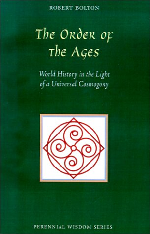 The Order of the Ages: World History in the Light of a Universal Cosmogony (Perennial Wisdom Series) - Robert Bolton