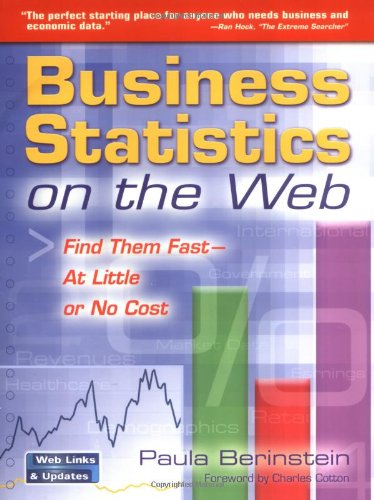 Business Statistics on the Web: Find Them Fast-At Little or No Cost - Paula Berinstein
