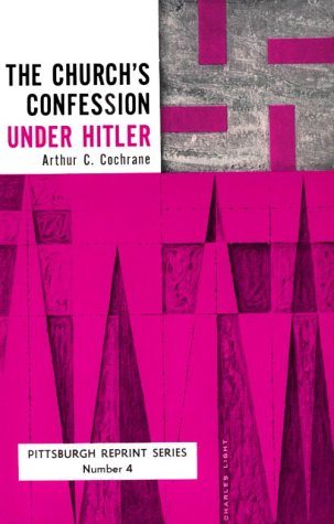 The Church's Confession Under Hitler: Second Edition (Pittsburgh Reprint Series; No. 4) - Arthur C. Cochrane
